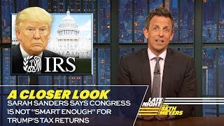 "Video Sarah Sanders Says Congress Is Not ""Smart Enough"" for Trump's Tax Returns: A Closer Look MP3, 3GP, MP4, WEBM, AVI, FLV April 2019"