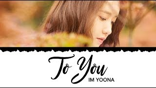Video IM YOONA (임윤아) To You Lyrics [HAN|ROM|ENG] MP3, 3GP, MP4, WEBM, AVI, FLV Mei 2018