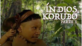 Viagens pela Amazônia | Índios Korubos | Parte 3