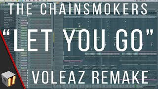 The Chainsmokers - Let You Go (Voleaz Remake) [FLP]