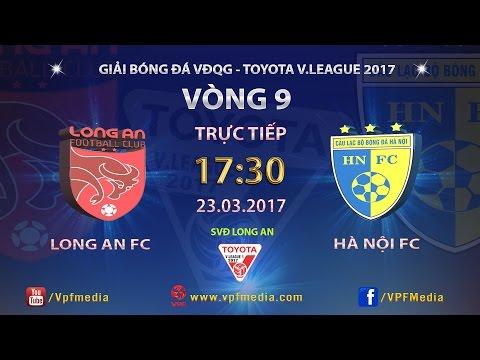 Trực Tiếp | Long An vs Hà Nội FC | ĐẤU BÙ VÒNG 9 V LEAGUE 2017.