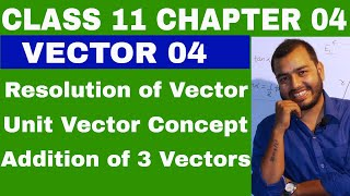 Class 11 Physics Chapter 4 :  VECTOR 04 RESOLUTION OF VECTOIR AND ADDITION OF THREE VECTORS