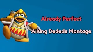 Already Perfect – A King Dedede Montage
