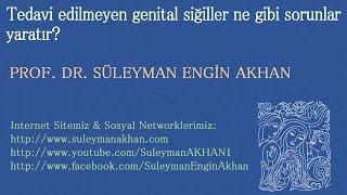 Tedavi Edilmeyen Genital Siğiller Ne Gibi Sorunlar Yaratır? - Prof. Dr. Süleyman Engin Akhan