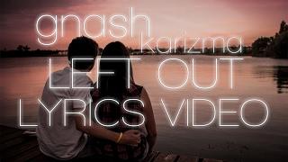 gnash - left out ft. karizma (lyrics video) Video