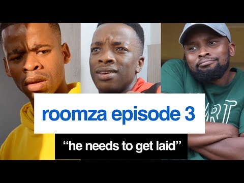 """ROOMZA EPISODE 3 - """"He Needs To Get Laid."""" (16L)"""