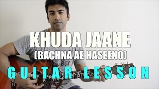 #26 - Khuda Jaane (Bachna Ae Haseeno) - Guitar lesson - Complete and Accurate
