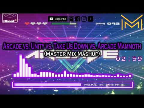 Arcade Vs Unity Vs Take Us Down Vs Arcade Mammoth (Master Mix Mashup)