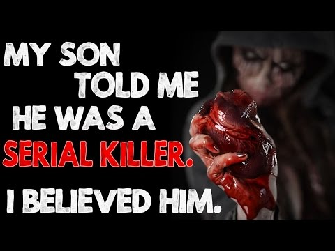 """my Son Told Me He Was A Serial Killer. I Believed Him."" Creepypasta"