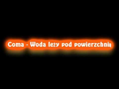 Tekst piosenki Coma - Woda leży pod powierzchnią po polsku