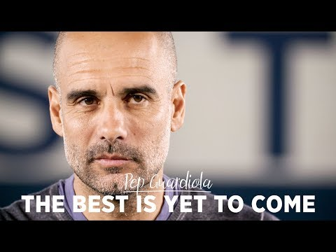 Video: THE BEST IS YET TO COME   Pep Guardiola