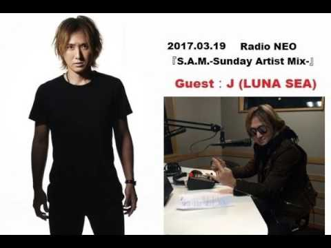 170319  J (LUNA SEA) Radio talk 🔥 Radio NEO『S.A.M.-Sunday Artist Mix-』