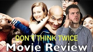 Don't Think Twice - Movie Review
