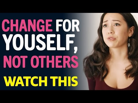 Change For Yourself, Not Others
