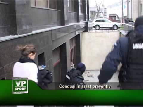 Conduși în arest preventiv