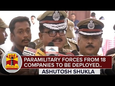 Paramilitary-Forces-from-18-Companies-to-be-deployed-for-TN-Elections-2016--Ashutosh-Shukla