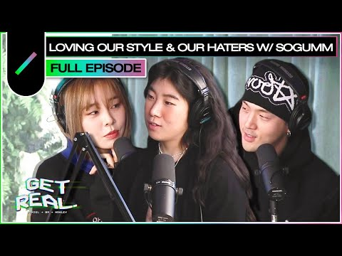 Loving Our Style & Our Haters with sogumm   GET REAL Ep. #21 (ENG SUB)