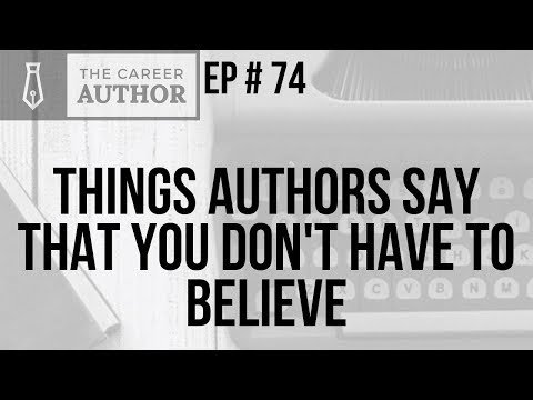 The Career Author Podcast: Episode 74 - Things Authors Say That You Don't Have to Believe