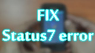 Easiest way to fix Status 7 error on Android!! Samsung Galaxy ...