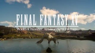 FINAL FANTASY XV - World of Wonder Environment Footage /ファイナルファンタジー15
