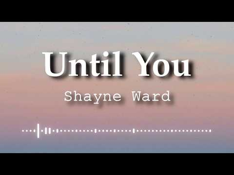 Shayne Ward - Until You (Lyrics Video)
