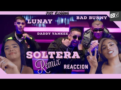 [Reaccion] Soltera Remix - Lunay X Daddy Yankee X Bad Bunny | Just Vlogging | Dominivlog