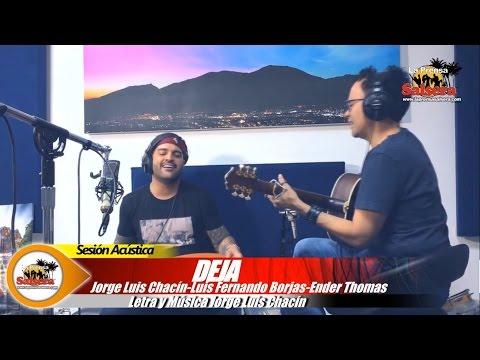 Deja (Acoustic Session) Jorge Luis Chacín/ Luis Fernando Borjas/ Ender Thomas