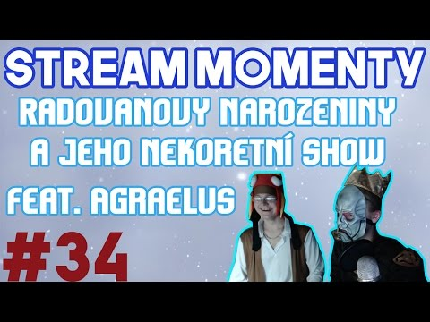 Stream Momenty # 34 - Radovanovy narozeniny a jeho nekorektní show feat. Agraelus