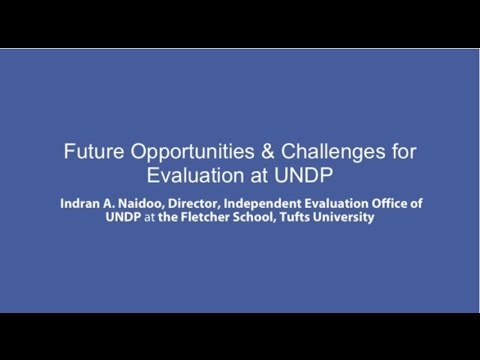 EvalYear 2015, Webinar at the Fletcher School, Tufts University-Future Opportunities & Challenges for Evaluation at UNDP
