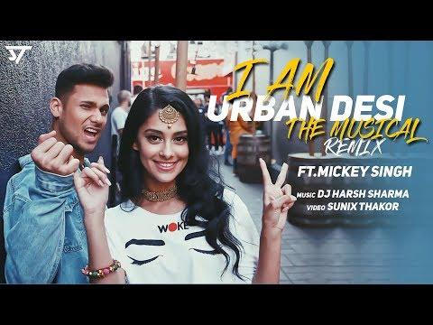 I am Urban Desi (Remix)   Mickey Singh   Punjabi Medley Mashup   Dj Harsh Sharma   Sunix Thakor