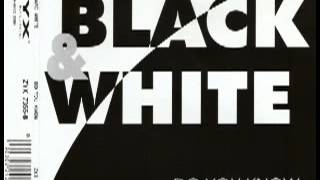 Black & White - Do you Know