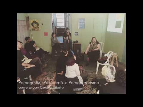 Pornografia, Pós Pornô e Pornoterrorismo conversa com Carolina Ribeiro