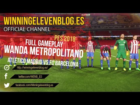 PES 2018 | FULL GAMEPLAY | WANDA METROPOLITANO STADIUM