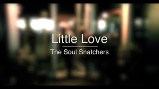 Little Love - The Soul Snatchers