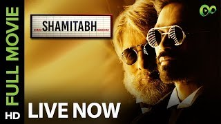 Shamitabh | Full Movie Live on Eros Now | Amitabh Bachchan, Dhanush, Akshara Haasan