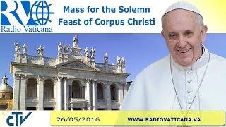 Mass for the Solemn Feast of Corpus Christi 2016.05.26