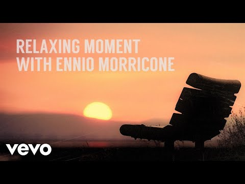 Ennio Morricone - Relaxing Moment With Ennio Morricone (peaceful & Relaxing Music)