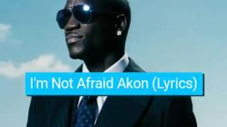 Akon Warrior ( I'm Not Afraid) lyrics.