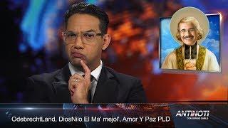 OdebrechtLand, DiosNilo El Ma Mejol, Amor y Paz en el PLD #Antinoti, Miércoles 11 de Octubre 2017