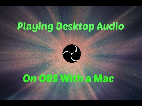 How To Play Desktop Audio into OBS with a MAC