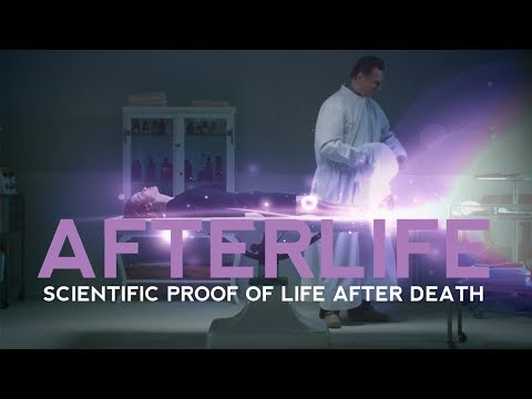 SCIENTIFIC PROOF OF LIFE AFTER DEATH