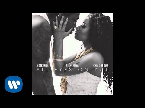 Meek Mill Ft. Nicki Minaj & Chris Brown- All Eyes On You