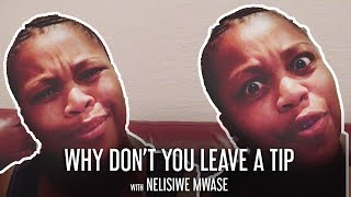 Why Don't You Leave A Tip? | Nelisiwe Mwase