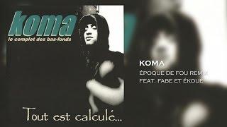Koma Ft. Fabe, Ekoué - Epoque de Fou (Remix)