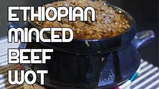 Ethiopian Minced Beef Wot - Minchet Abish Recipe