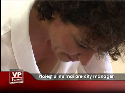 Ploieştiul nu mai are city manager