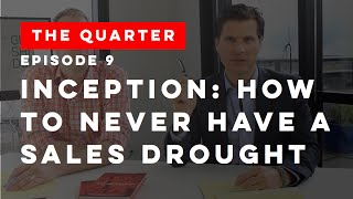 The Quarter Episode 9: Inception (How to Never Have a Sales Drought)