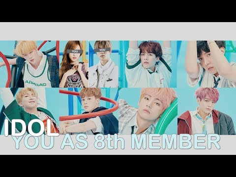 bts - idol // 8 member version (you as member)