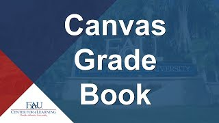 FAU Professional Development Webinar - Canvas Grade Book