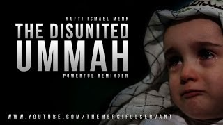 The Disunited Ummah - Mufti Menk - Emotional Message
